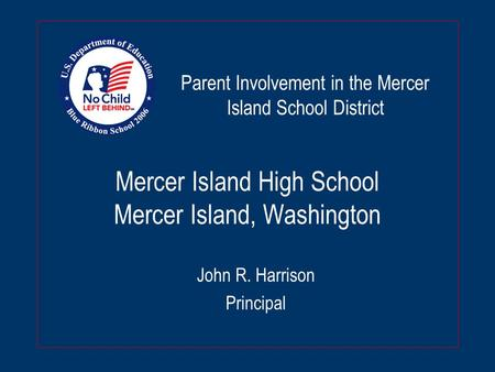 Mercer Island High School Mercer Island, Washington John R. Harrison Principal Parent Involvement in the Mercer Island School District.