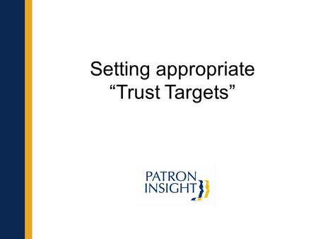 "Setting appropriate ""Trust Targets"". Is your school district trusted? www.patroninsight.com The answer to this question is a combination of three factors:"