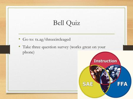 Bell Quiz Go to: tx.ag/threecircleaged Take three question survey (works great on your phone)