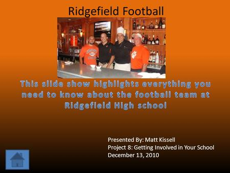 Ridgefield Football Presented By: Matt Kissell Project 8: Getting Involved in Your School December 13, 2010.