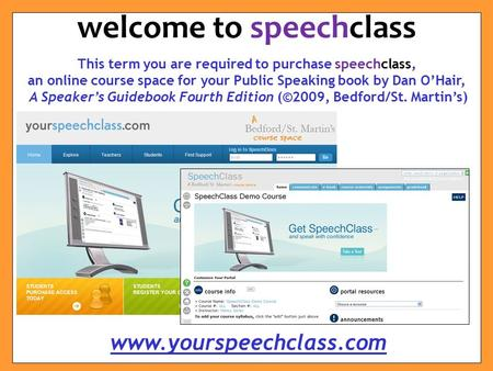 This term you are required to purchase speechclass, an online course space for your Public Speaking book by Dan O'Hair, A Speaker's Guidebook Fourth Edition.