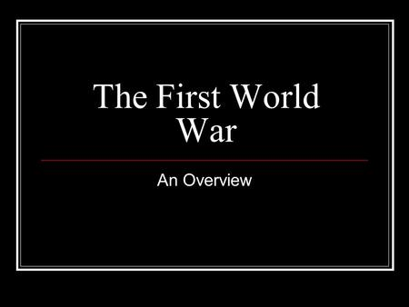 The First World War An Overview. World War 1 Begins August 1914 Ends November 1918 One of the most destructive and violent wars in European History.