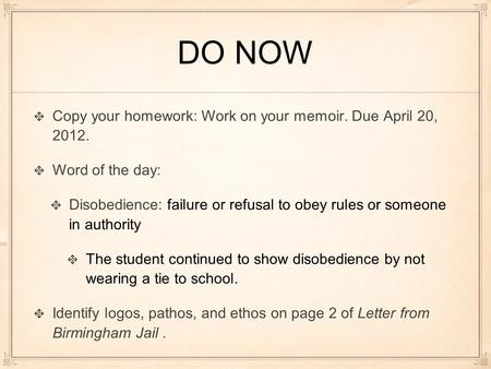 DO NOW Copy your homework: Work on your memoir. Due April 20, 2012.