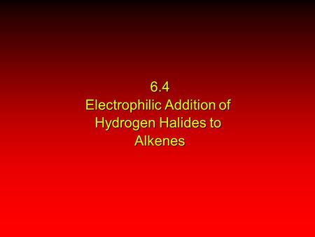 6.4 Electrophilic Addition of Hydrogen Halides to Alkenes.