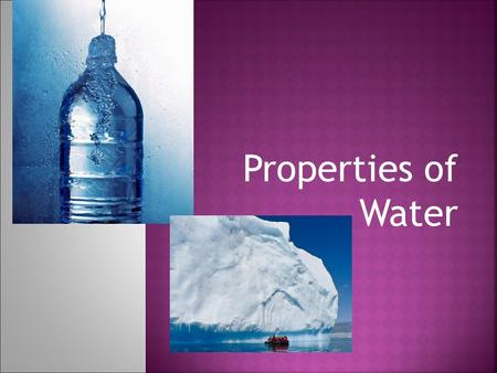 Properties of Water. three  A water molecule (H 2 O), is made up of three atoms --- one oxygen and two hydrogen. H H H H O.