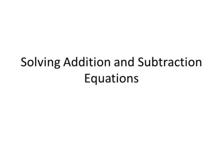 "Solving Addition and Subtraction Equations. Inverse operation is an operation that ""undoes"" another operation. Addition and subtraction are inverse operation."