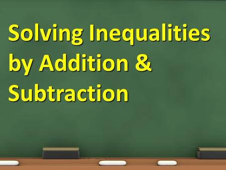 Solving Inequalities by Addition & Subtraction. Objective: 7.5.03 Essential Question: How can we use inverse operations to solve one step addition and.