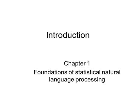 Introduction Chapter 1 Foundations of statistical natural language processing.