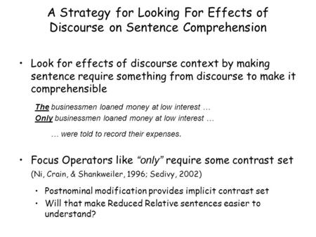 A Strategy for Looking For Effects of Discourse on Sentence Comprehension Look for effects of discourse context by making sentence require something from.