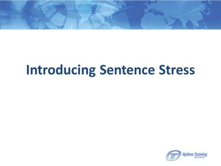 Introducing Sentence Stress.  Individual words have stress pattern e.g. thirty, thirteen  Sentences have a stress pattern = sentence stress.