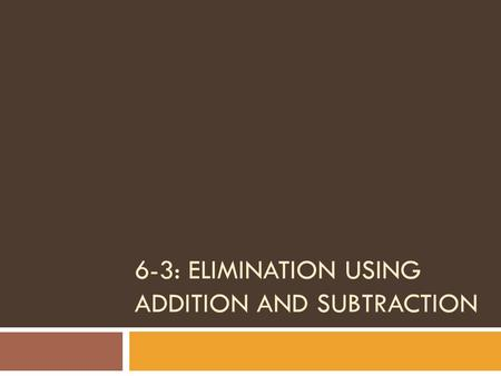 6-3: ELIMINATION USING ADDITION AND SUBTRACTION. 1) Use substitution to solve the system: x = -2yx + y = 4 1. (8, -4) 2. (2, -2) 3. Infinite solutions.