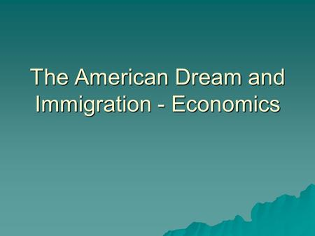 The American Dream and Immigration - Economics Table of Contents DateTitle Lesson # **US and Canada** 10/3 Cover Page/Map 21 10/6Regions22 10/13 Immigration.