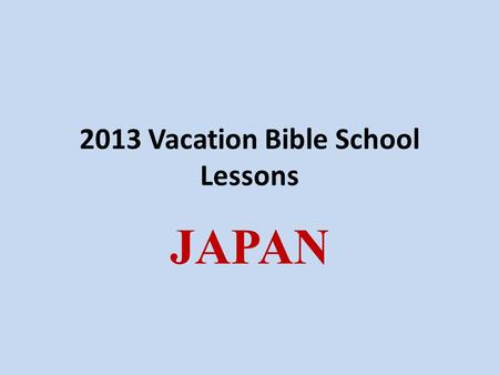 2013 Vacation Bible School Lessons JAPAN. Northeast India.