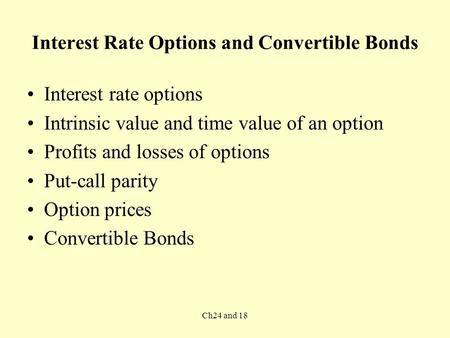 Ch24 and 18 Interest Rate Options and Convertible Bonds Interest rate options Intrinsic value and time value of an option Profits and losses of options.