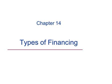 Chapter 14 Types of Financing ___________________________.