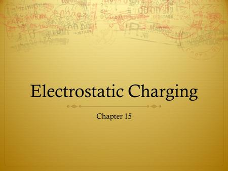 Electrostatic Charging Chapter 15. Objectives  If a charged particle attracts a nearby object, must that object have a net charge?  When rubbed with.