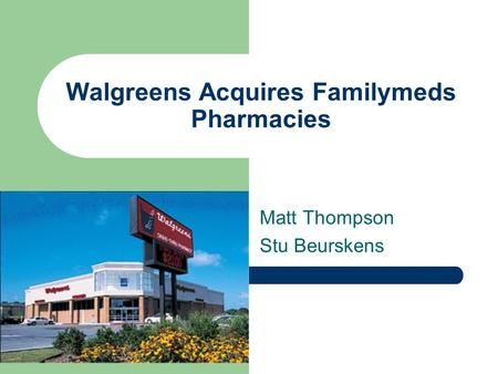 Walgreens Acquires Familymeds Pharmacies Matt Thompson Stu Beurskens.