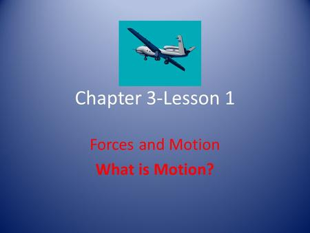 Forces and Motion What is Motion?