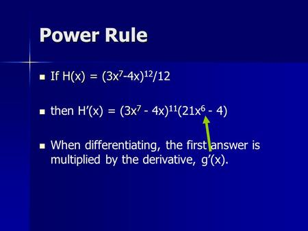 Power Rule If H(x) = (3x 7 If H(x) = (3x 7 -4x) 12 /12 3x 7 then H'(x) = (3x 7 - 4x) 11 (21x 6 - 4) When differentiating, the first answer is multiplied.