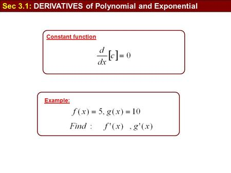 Sec 3.1: DERIVATIVES of Polynomial and Exponential Example: Constant function.