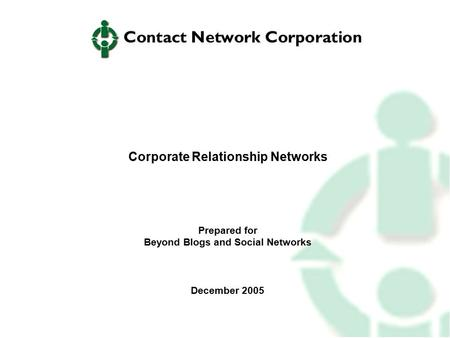 Corporate Relationship Networks Prepared for Beyond Blogs and Social Networks December 2005.
