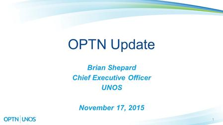 1 OPTN Update Brian Shepard Chief Executive Officer UNOS November 17, 2015.