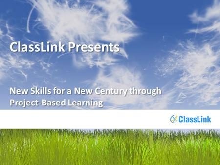 ClassLink Presents New Skills for a New Century through Project-Based Learning.