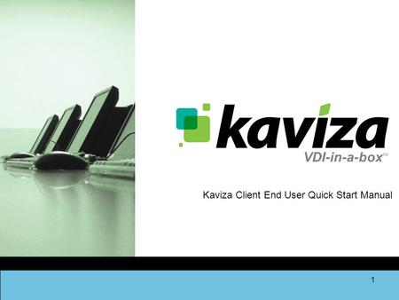 VDI-in-a-box TM 1 Kaviza Client End User Quick Start Manual.