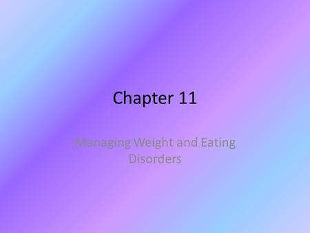 Chapter 11 Managing Weight and Eating Disorders. Lesson 1 Maintaining a healthy weight helps you protect your health and prevent disease. You maintain.