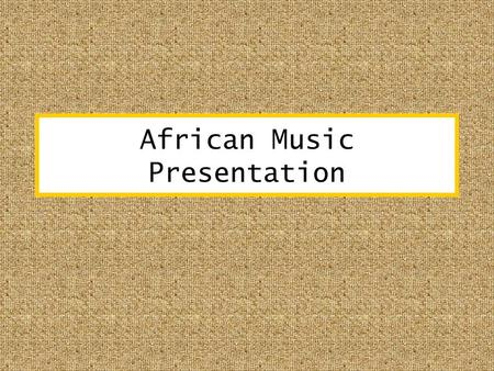 African Music Presentation. They vary from drums, to percussion. Also singing is used often. Singing is the main driving force behind African music because.