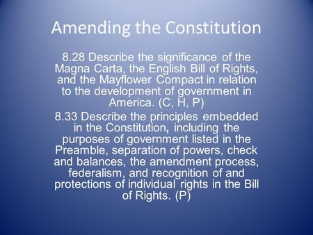 Amending the Constitution 8.28 Describe the significance of the Magna Carta, the English Bill of Rights, and the Mayflower Compact in relation to the development.