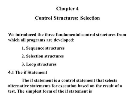 Chapter 4 Control Structures: Selection We introduced the three fundamental control structures from which all programs are developed: 1. Sequence structures.