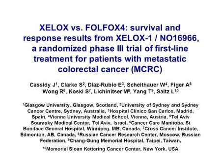 XELOX vs. FOLFOX4: survival and response results from XELOX-1 / NO16966, a randomized phase III trial of first-line treatment for patients with metastatic.