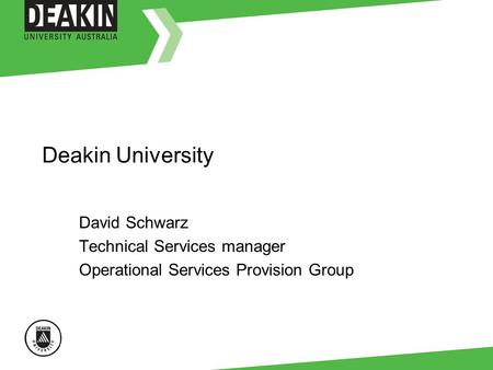 Deakin University David Schwarz Technical Services manager Operational Services Provision Group.
