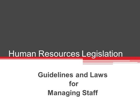 Human Resources Legislation Guidelines and Laws for Managing Staff.