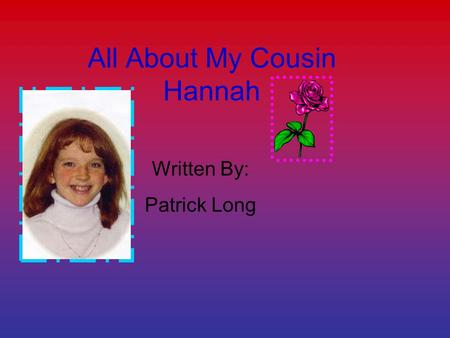 All About My Cousin Hannah Written By: Patrick Long.