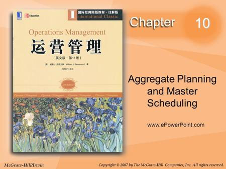 McGraw-Hill/Irwin Copyright © 2007 by The McGraw-Hill Companies, Inc. All rights reserved. 10 Aggregate Planning and Master Scheduling www.ePowerPoint.com.