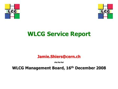 WLCG Service Report ~~~ WLCG Management Board, 16 th December 2008.