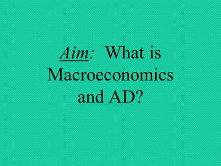 Aim: What is Macroeconomics and AD?. Roots of Macroeconomics The Great Depression Classical economists believed that the economy was self correcting Keynes.