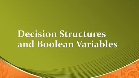 "Decision Structures and Boolean Variables. Sequence Structures Thus far, we've been programming ""sequence structures"" Thus far, we've been programming."