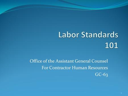 Labor Standards 101 Office of the Assistant General Counsel