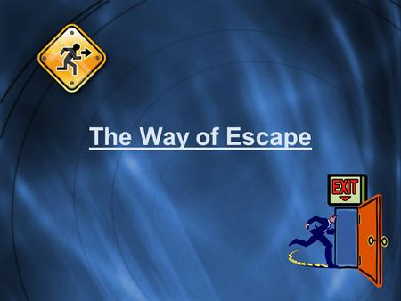 The Way of Escape. Emergency Escape! Some things we need to know: –Where it is! –When to use it! –Why to use it! –How to use it!