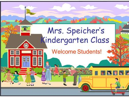 Mrs. Speicher's Kindergarten Class Welcome Students!