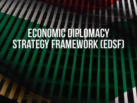 Economic Diplomacy Strategic Framework – EDSF  Developed to provide 3 areas of clarity in the practise of our foreign policy; 1.Provide a conceptual.