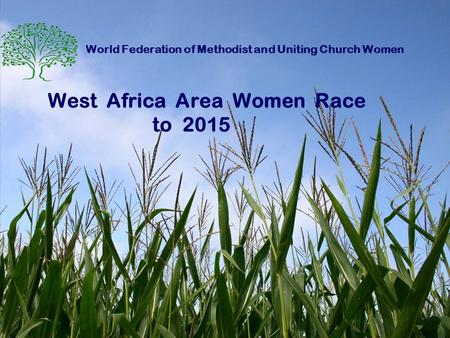 World Federation of Methodist and Uniting Church Women West Africa Area Women Race to 2015.