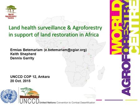 Land health surveillance & Agroforestry in support of land restoration in Africa Ermias Betemariam Keith Shepherd Dennis Garrity.