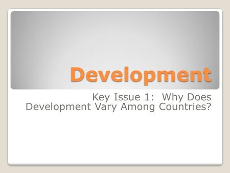 Development Key Issue 1: Why Does Development Vary Among Countries?