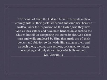 The books of both the Old and New Testaments in their entirety, with all their parts, are sacred and canonical because written under the inspiration of.