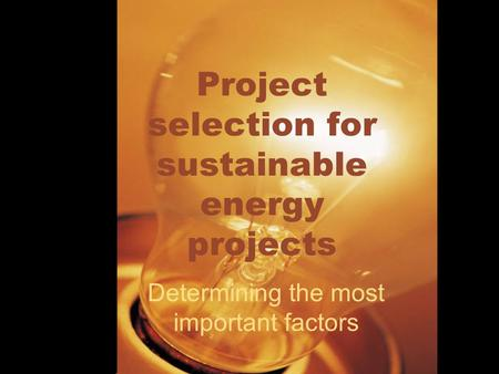 Project selection for sustainable energy projects Determining the most important factors.