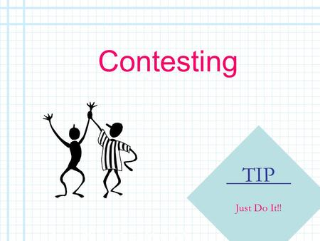 Contesting Copyright, 1996 © Dale Carnegie & Associates, Inc. TIP Just Do It!!